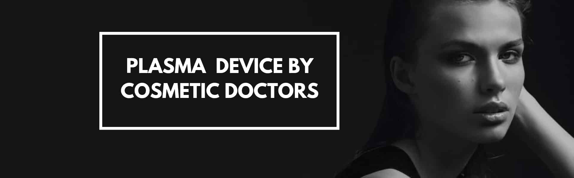 Plasma Device By Cosmetic Doctors